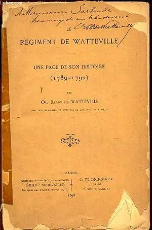 LE REGIMENT DE WATTERVILLE - UNE PAGE DE SON HISTOIRE (1789-1792): BARON DE WATTERVILLE OS.