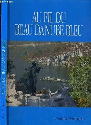 LE BEAU DANUBE BLEU DE SES SOURCES A SON DELTA - VOYAGE A TRAVERS HUIT PAYS - ENVOI DE L'...