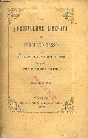 LA GERUSALEMME LIBERATA DI TORQUATO TASSO, CON TRELEZIONI SULLA SUA VIAT ED OPERE: TASSO TORQUATO, ...