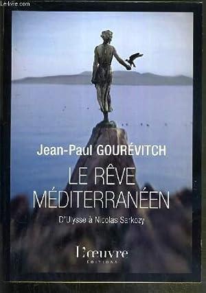 LE REVE MEDITERRANEEN D'ULYSSE A NICOLAS SARKOZY - ENVOI DE L'AUTEUR.: GOUREVITCH JEAN-PAUL