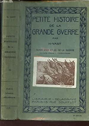 PETITE HISTOIRE DE LA GRANDE GUERRE / 3e EDITION: VAST H.
