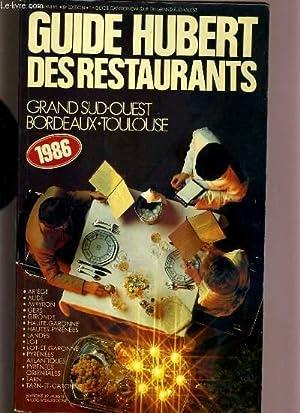 GUIDE HUBERT DES RESTAURANTS - GRAND SUD-OUEST - BORDEAUX - TOULOUSE - 1986 - 8eme EDITION: ...