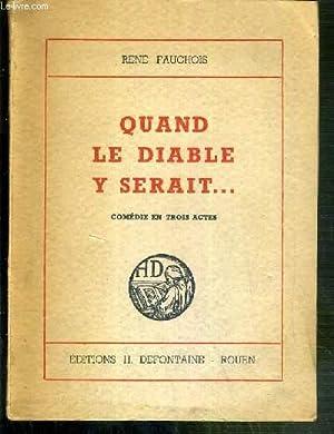 QUAND LE DIABLE Y SERAIT. - COMEDIE EN TROIS ACTES: FAUCHOIS RENE