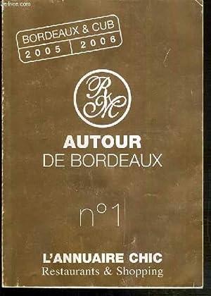 AUTOUR DE BORDEAUX - N°1 - ANNUAIRE CHIC RESTAURANTS & SHOPPING - BORDEAUX ET CUB 2005-2006...