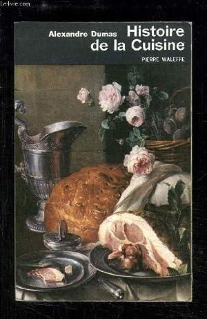 ALEXANDRE DUMAS- HISTOIRE DE LA CUISINE: WALEFFE PIERRE