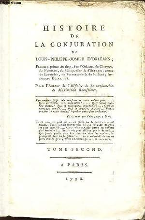 HISTOIRE DE LA CONJURATION DE LOUIS PHILIPPE JOSEPH D'ORLEANS -: MONTJOIE