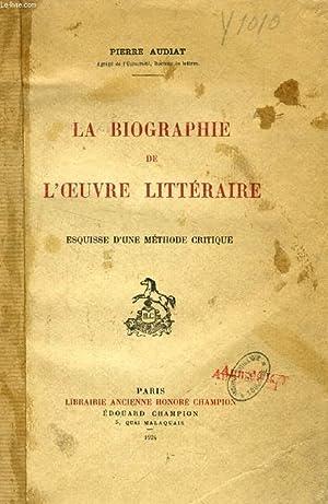 LA BIOGRAPHIE DE L'OEUVRE LITTERAIRE, ESQUISSE D'UNE METHODE CRITIQUE: AUDIAT Pierre