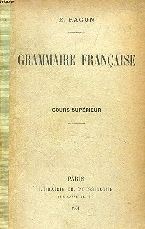 GRAMMAIRE FRANCAISE, COURS SUPERIEUR: RAGON E.