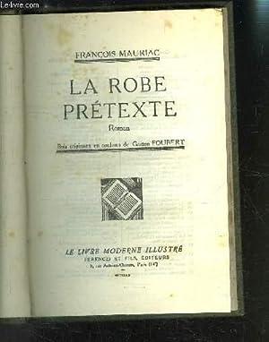 LA ROBE PRETEXTE: MAURIAC FRANCOIS