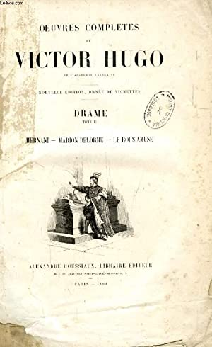 OEUVRES COMPLETES DE VICTOR HUGO, DRAME, TOME II, HERNANI, MARION DELORME, LE ROI S'AMUSE: ...