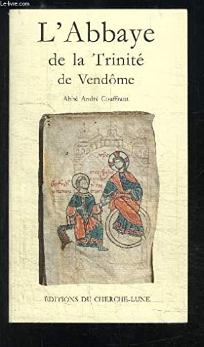 L ABBAYE DE LA TRINITE DE VENDOME: COUFFRANT ANDRE