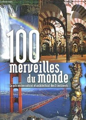 100 MERVEILLES DU MONDE - LE PATRIMOINE NATUREL ET ARCHITECTURAL DES 5 CONTINENTS: COLLECTIF