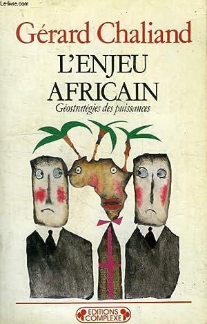 L'ENJEU AFRICAIN, GEOSTRATEGIE DES PUISSANCES: CHALIAND GERARD