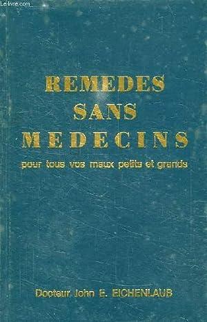 REMEDES SANS MEDECINS, POUR TOUS VOS MAUX PETITS ET GRANDS: EICHENLAUB Dr. JOHN E.
