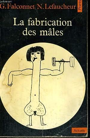 LA FABRICATION DES MALES - Collection Points: FALCONNET G. /