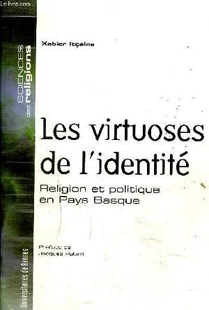 LES VIRTUASES DE L'IDENTITE - RELIGION ET POLITIQUE EN PAYS BASQUE: ITCAINA XABIER