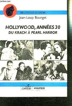 HOLLYWOOD, ANNEES 30 DU KRACH A PEARL HARBOR: BOURGET JEAN-LOUP