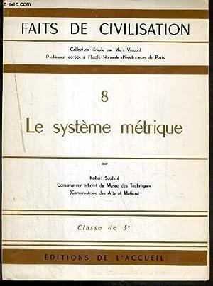 LE SYSTEME METRIQUE - CLASSE DE 3e / COLLECTION FAITS DE CIVILISATION 8: SOULARD ROBERT