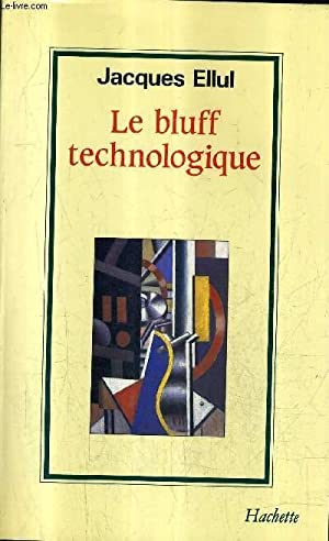LE BLUFF TECHNOLOGOQUE / COLLECTION LA FORCE DES IDEES.: ELLUL JACQUES