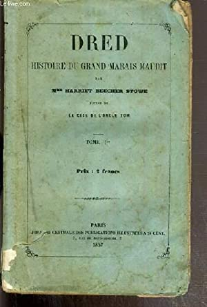 DRED - HISTOIRE DU GRAND MARAIS MAUDIT - TOME PREMIER: BEECHER STOWE HARRIET