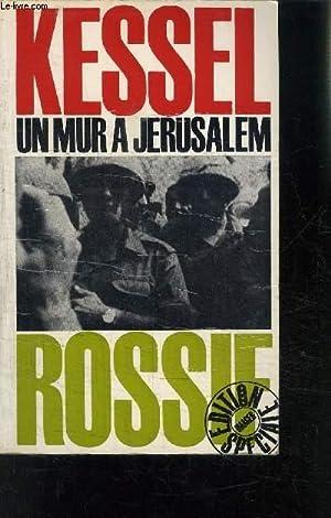KESSEL UN MUR A JERUSALEM - ROSSIF: LANZMANN JACQUES- KESSEL