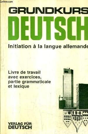 GRUNDKURS DEUTSCH INITIATION A LA LANGUE ALLEMANDE - LIVRE DE TRAVAIL AVEC EXERCICES PARTIE ...