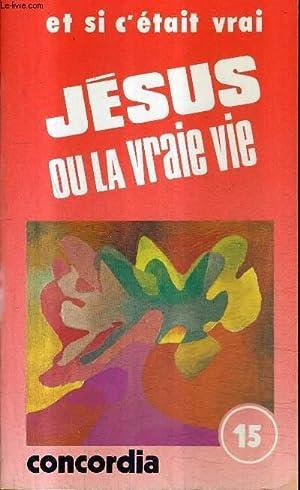 JESUS OU LA VRAIE VIE - COLLECTION: MAILLARD JEAN FRANCOIS