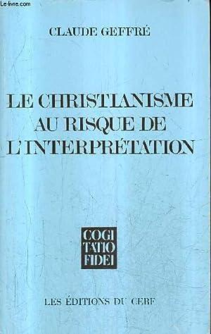 LE CHRISTIANISME AU RISQUE DE L'INTERPRETATION /: GEFFRE CLAUDE