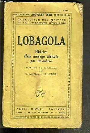 LOBAGOLA - HISTOIRE D'UN SAUVAGE AFRICAIN PAR: LOBAGOLA