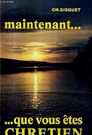MAINTENANT . QUE VOUS ETES CHRETIEN.: CH.GISQUET