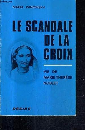LE SCANDALE DE LA CROIX - VIE DE MARIE THERESE NOBLET.: WINOWSKA MARIA