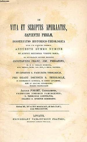 DE VITA ET SCRIPTIS APHRAATIS, SAPIENTIS PERSAE, DISSERTATIO HISTORICO-THEOLOGICA: FORGET JACQUES