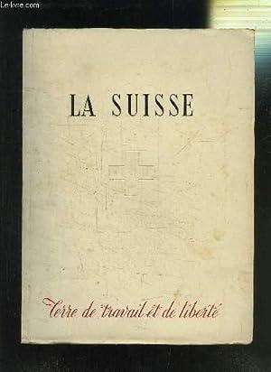 LA SUISSE - TERRE DE TRAVAIL ET DE LIBERTE: CHAPONNIERE P.- COLLECTIF