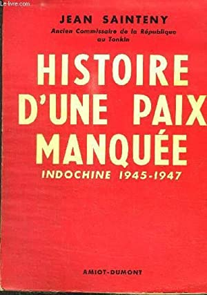HISTOIRE D UNE PAIX MANQUEE - INDOCHINE 1945-1947