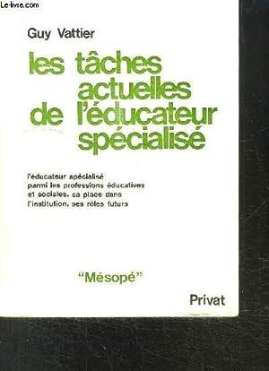 LES TACHES ACTUELLES DE L EDUCATEUR SPECIALISE: VATTIER GUY