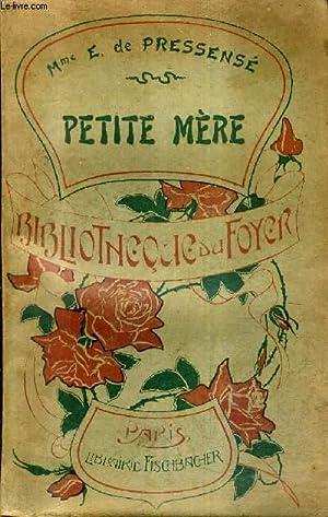 PETITE MERE - 21E EDITION / BIBLIOTHEQUE DU FOYER.: MADAME E.DE PRESSENSE