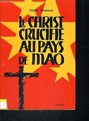 LE CHRIST CRUCIFIE AU PAYS DE MAO: ATHENOUX ANDRE