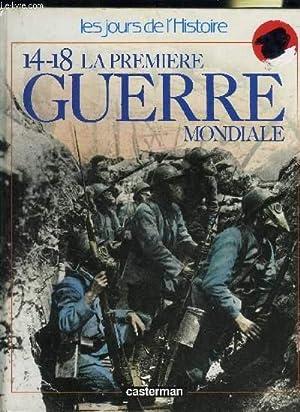 14-18 LA PREMIERE GUERRE MONDIALE / COLLECTION LES JOURS DE L HISTOIRE: COLLECTIF