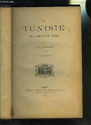 LA TUNISIE SON PASSE ET SON AVENIR - 3 ème édition: ANTICHAN P.H.