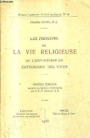 LES PRINCIPES DE LA VIE RELIGIEUSE OU L'EXPLICATION DU CATECHISME DES VOEUX / 6E EDITION ...