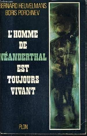 L'HOMME DE NEANDERTHAL EST TOUJOURS VIVANT.: B.HEUVELMANS & B.F. PORCHNEV