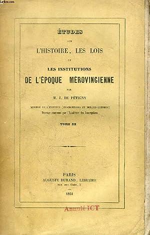 ETUDES SUR L'HISTOIRE, LES LOIS ET LES INSTITUTIONS DE L'EPOQUE MEROVINGIENNE, TOME III: ...