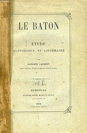 LE BATON, ETUDE HISTORIQUE ET LITTERAIRE: LAFORET AUGUSTE