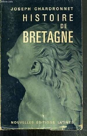 HISTOIRE DE BRETAGNE - NAISSANCE ET VIE D'UNE NATION.: CHARDONNET JOSEPH