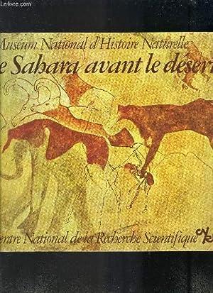 CATALOGUE D EXPOSITION: MUSEUM NATIONAL D HISTOIRE NATURELLE- LE SAHARA AVANT LE DESERT: COLLECTIF