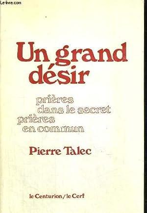 UN GRAND DESIR - PRIERES DANS LE SECRET - PRIERES EN COMMUN: TALEC PIERRE