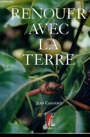 RENOUER AVEC LA TERRE.: CASANAVE JEAN