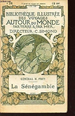 LA SENEGAMBIE - LEs expeditions françaises / BIBLIOTHEQUE ILLUSTREE DES VOYAGES AUTOUR ...