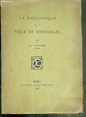 LA BIBLIOTHEQUE DE LA VILLE DE VERSAILLES: TAPHANEL ACH.