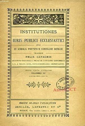 INSTITUTIONES IURIS PUBLICI ECCLESIASTICI, QUAS IN SCHOLIS: CAVAGNIS FELIX